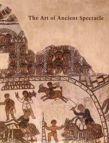 The Art of Ancient Spectacle: Editor-Bettina Bergmann; Editor-Christine