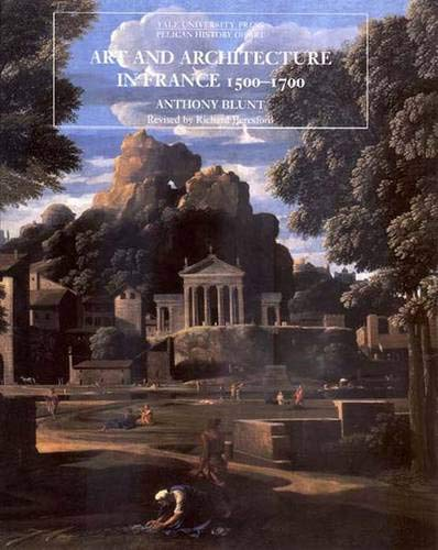 9780300077353: Art and Architecture in France, 1500-1700 (The Yale University Press Pelican History of Art)
