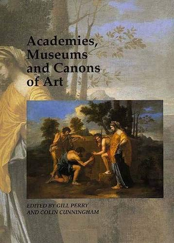 9780300077438: Academies, Museums and Canons of Art (Art and Its Histories Series)