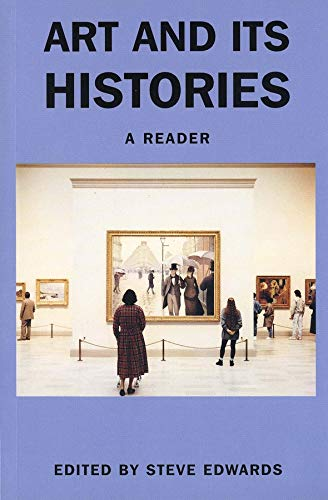 Art and its Histories: A Reader (Art: Yale Univ Pr