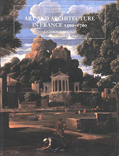 9780300077483: Art and Architecture in France, 1500-1700 (The Yale University Press Pelican History of Art)