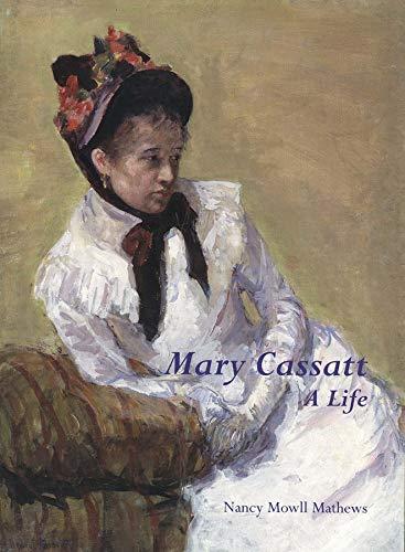 Mary Cassatt: A Life - Artist) Mary Cassatt; Nancy Mowll Mathews