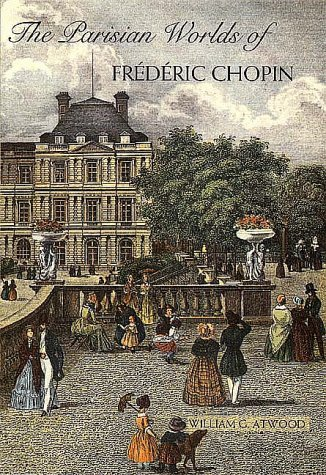 The Parisian worlds of Frederic Chopin: Atwood, William G.