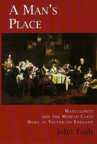 9780300077797: A Man's Place: Masculinity and the Middle-Class Home in Victorian England