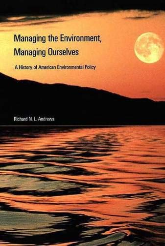9780300077957: Managing the Environment, Managing Ourselves: A History of American Environmental Policy