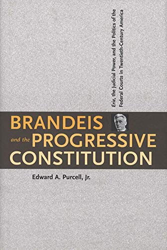 9780300078046: Brandeis and the Progressive Constitution: Erie, the Judicial Power, and the Politics of the Federal Courts in Twentieth-Century America