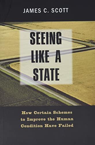9780300078152: Seeing Like a State: How Certain Schemes to Improve the Human Condition Have Failed: The Institution for Social and Policy Studies