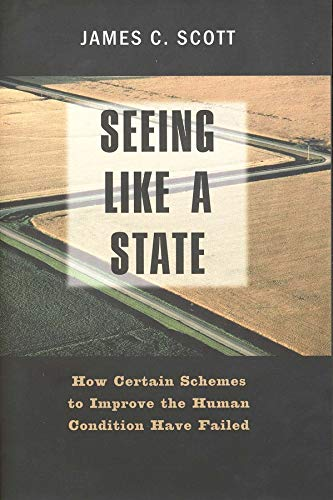 9780300078152: Seeing like a State: How Certain Schemes to Improve the Human Condition Have Failed