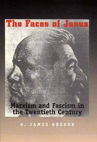 The Faces of Janus: Marxism and Fascism in the Twentieth Century: Gregor, A. James