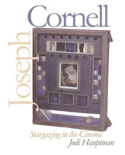 Joseph Cornell: Stargazing in the Cinema (Yale Publications in the History of Art): Hauptman, ...