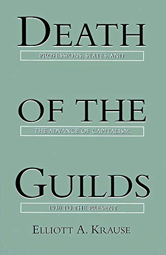 9780300078664: Death of the Guilds: Professions, States, and the Advance of Capitalism, 1930 to the Present