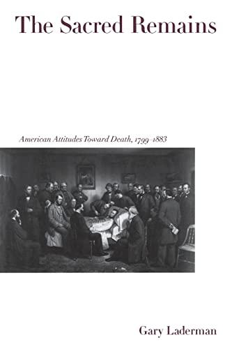 9780300078688: The Sacred Remains: American Attitudes Toward Death, 1799-1883