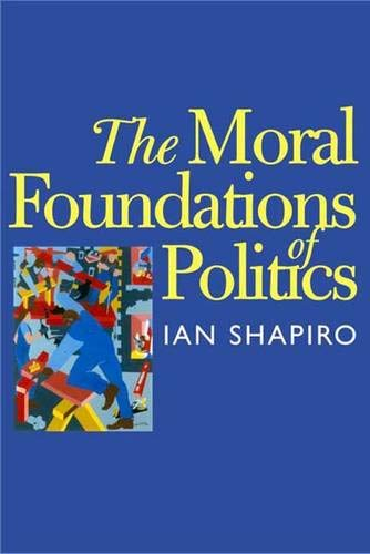 9780300079074: The Moral Foundations of Politics (The Institution for Social and Policy St)