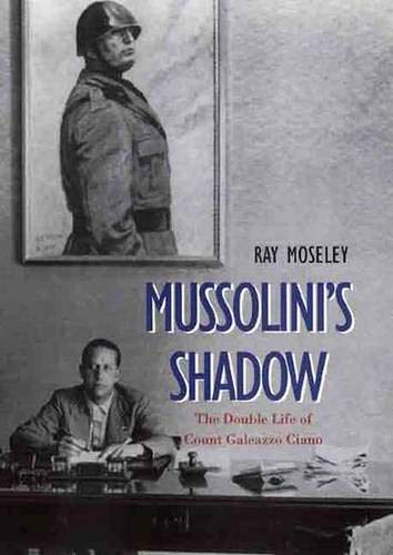 MUSSOLINI'S SHADOW: Moseley, Ray