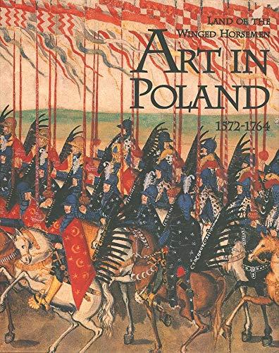 The Land of the Winged Horsemen: Art in Poland 1572-1764 (0300079184) by Ostrowski, Jan K.; Kaufmann, Thomas DaCosta; Krasny, Piotr; Kuczman, Kazimierz; Zamoyski, Adam; Zygulski  Jr., Zydislaw