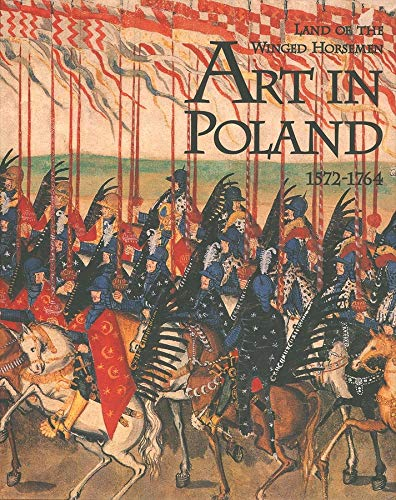 9780300079180: The Land of the Winged Horsemen: Art in Poland 1572-1764