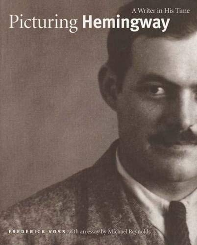 Picturing Hemingway: A Writer in His Time: Voss, Mr. Frederick; Reynolds, Michael