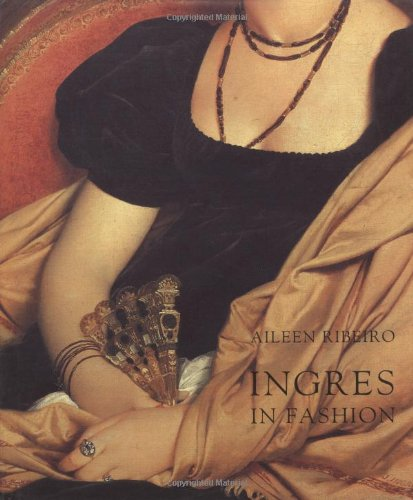 Ingre in Fashion. Representations of Dress and Appearance in Ingres's Images of Women