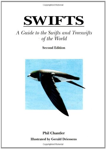 Swifts: A Guide to the Swifts and Treeswifts of the World, Second Edition: Chantler, Phil