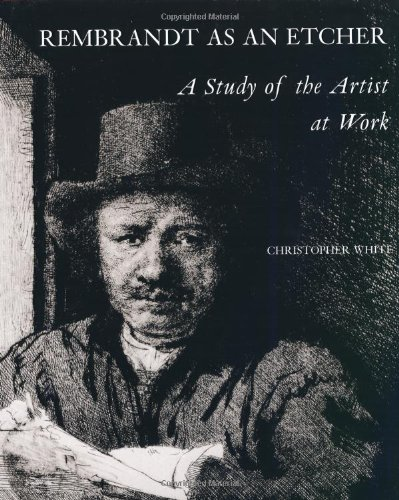 9780300079531: Rembrandt as an Etcher: A Study of the Artist at Work, Second edition