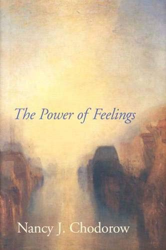 The Power of Feelings: Personal Meaning in Psychoanalysis, Gender, and Culture.: Chodorow, Nancy J.