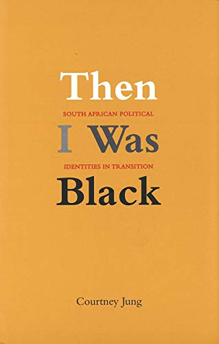 Then I Was Black: South African Political Identities in Transition (Hardback): Courtney Jung