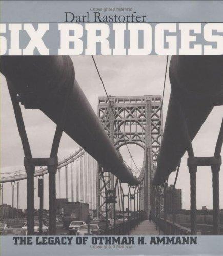 Six Bridges : The Legacy of Othmar H. Ammann: Rastorfer, Darl