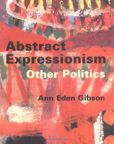Abstract Expressionism: Other Politics: Ann Eden Gibson