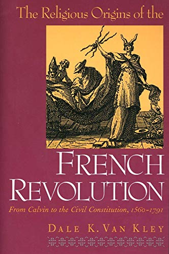 9780300080858: The Religious Origins of the French Revolution - From Calm to the Civil Constitution, 1560-1791 (Paper)