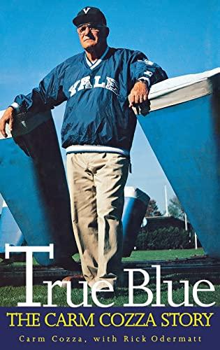 True Blue: The Carm Cozza Story (Hardback): Carmen L. Cozza, Rick Odermatt