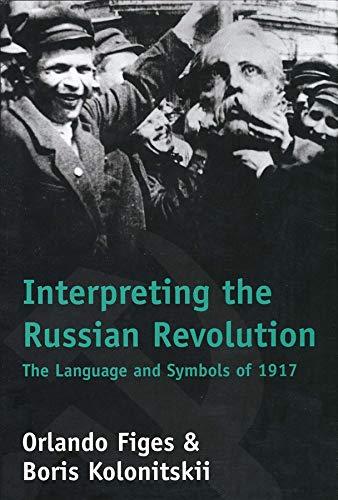 9780300081060: Interpreting the Russian Revolution: The Language and Symbols of 1917