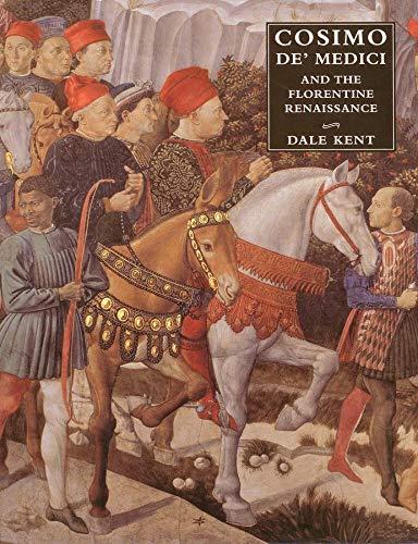 Cosimo de' Medici and the Florentine Renaissance: Kent, Dale