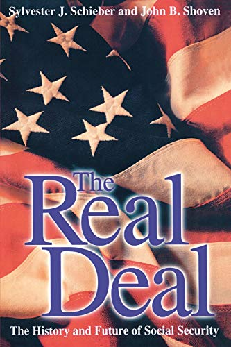 The Real Deal: The History and Future of Social Security: Schieber, Sylvester J., Shoven, Mr. John ...
