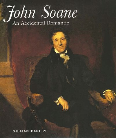 John Soane: An Accidental Romantic: Darley, Gillian