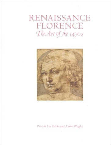 Renaissance Florence: The Art of the 1470s: Rubin, Patricia Lee; Wright, Alison