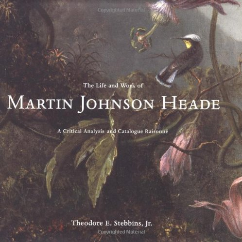 9780300081831: The Life and Work of Martin Johnson Heade: A Critical Analysis and Catalogue Raisonne