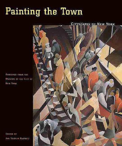 9780300081992: Painting the Town: Cityscapes of New York (Paintings from the Museum of the City of New York)