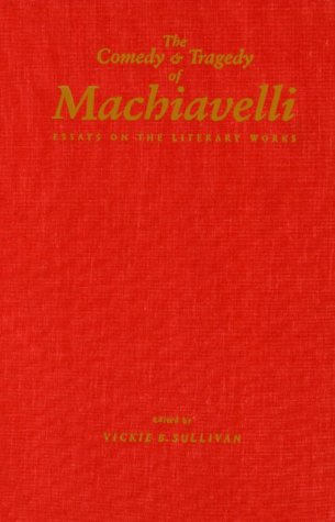 the literary works of machiavelli abebooks the comedy and tragedy of machiavelli essays sullivan vickie b