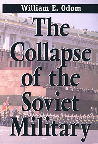 The collapse of the Soviet military.: Odom, William E.