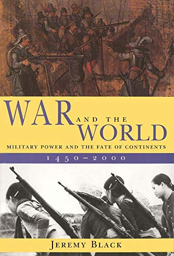 9780300082852: War and the World: Military Power and the Fate of Continents, 1450-2000
