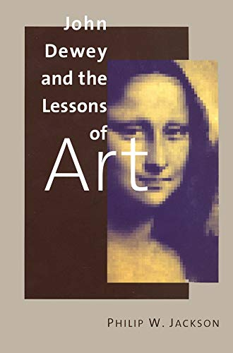 9780300082890: John Dewey and the Lessons of Art