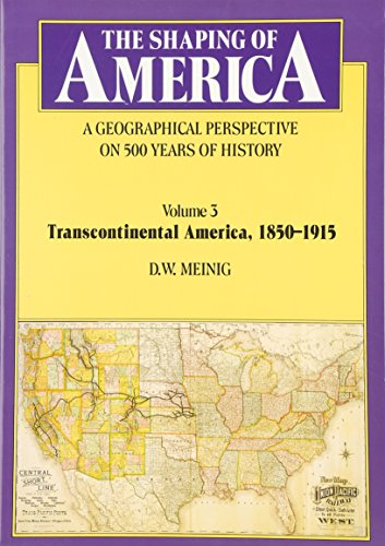 9780300082906: The Shaping of America: A Geographical Perspective on 500 Years of History, Volume 3: Transcontinental America, 1850-1915