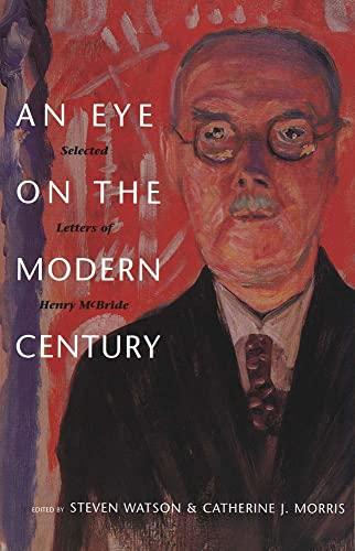Eye on the Modern Century: Selected Letters of Henry McBride (Henry McBride Series in Modernism and Modernity) - Henry McBride
