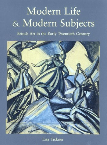 Modern Life & Modern Subjects: British Art in the Early Twentieth Century: Lisa Tickner