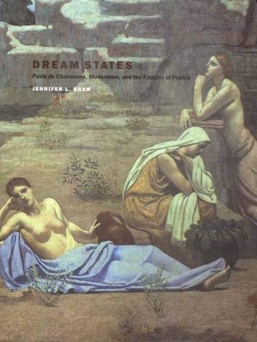 Dream States: Puvis de Chavannes, Modernism, and the Fantasy of France: Shaw, Professor Jennifer L.