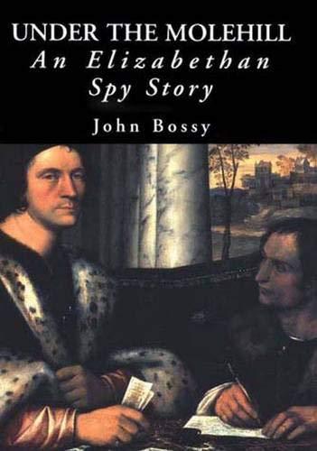 9780300084009: Under the Molehill: An Elizabethan Spy Story