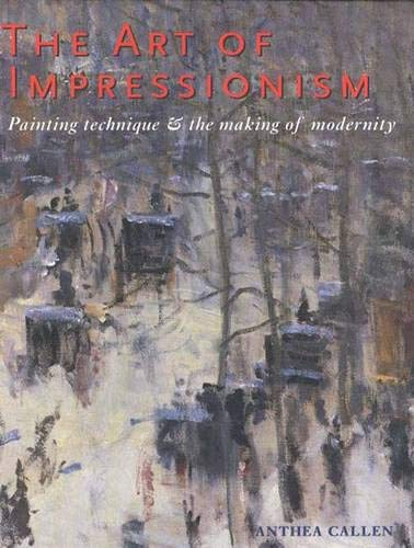 The Art of Impressionism: Painting Technique and the Making of Modernity: Callen, Ms. Anthea