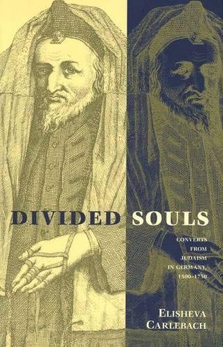 Divided Souls: Converts from Judaism in Germany, 1500-1750: Carlebach, Elisheva