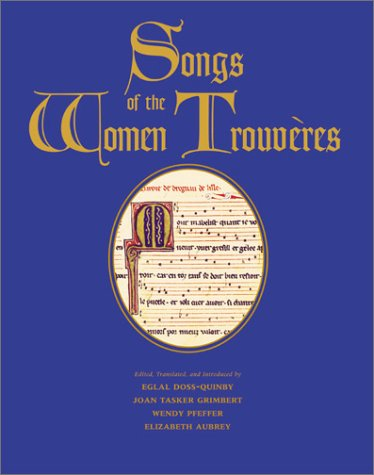 Songs of the Women Trouveres: Doss-Quinby, Eglal; Tasker Grimbert, Joan; Pfeiffer, Wendy; Aubrey, ...