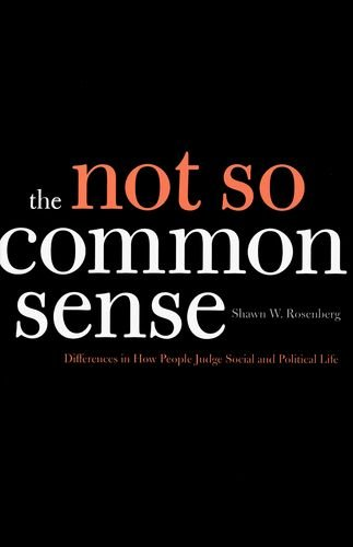 The Not So Common Sense: Differences in How People Judge Social and Political Life: Rosenberg, ...